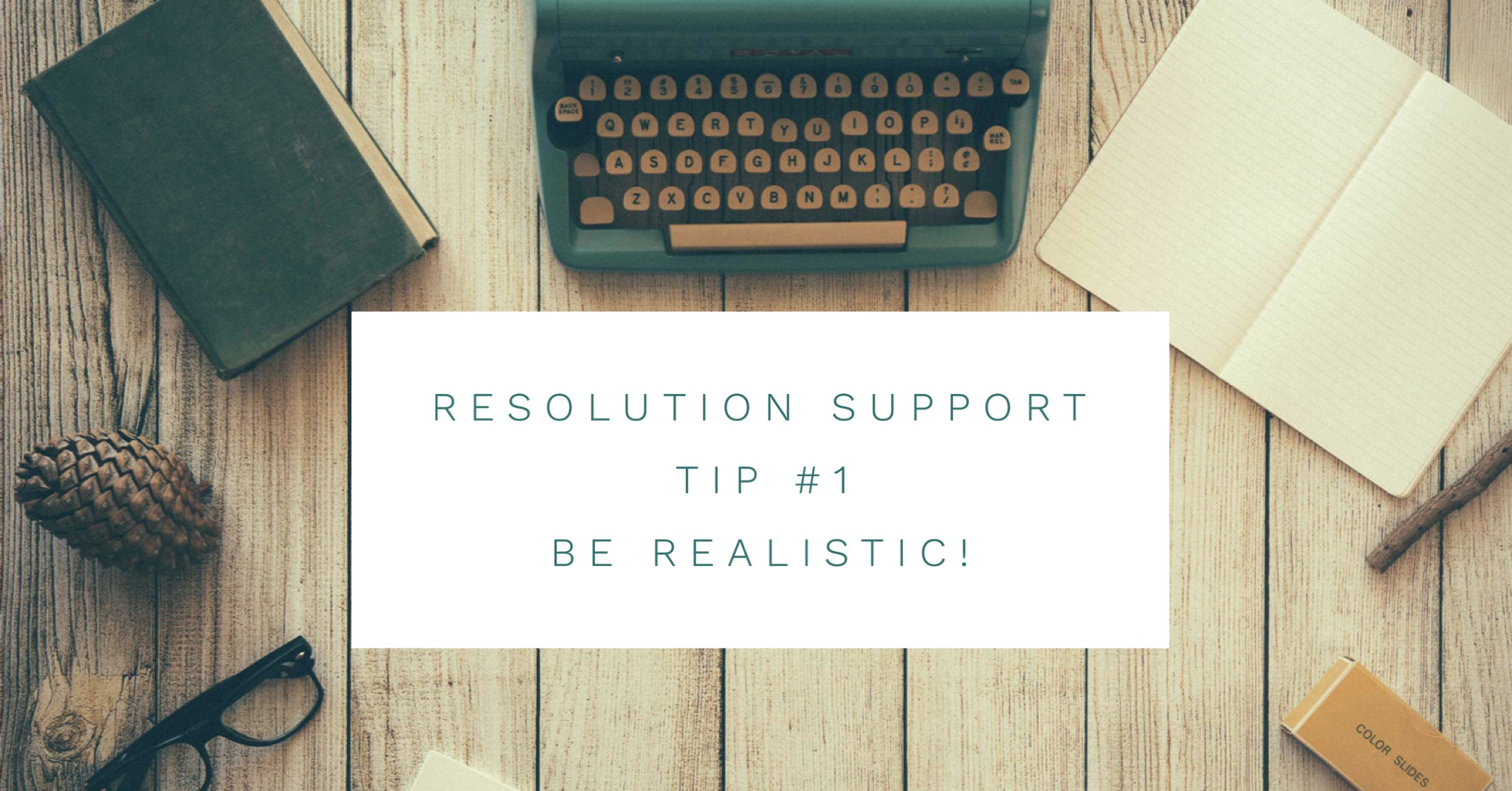 Resolution Support Tip #1: Be realistic!