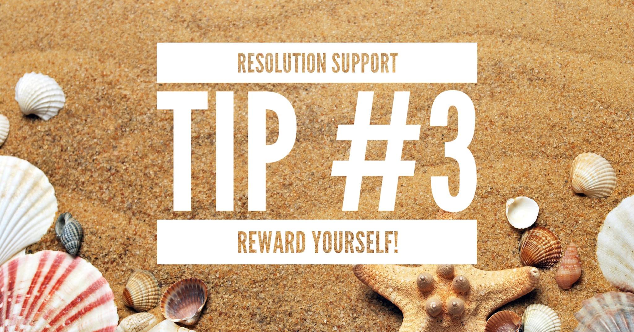 Resolution Support Tip #3: Reward yourself!