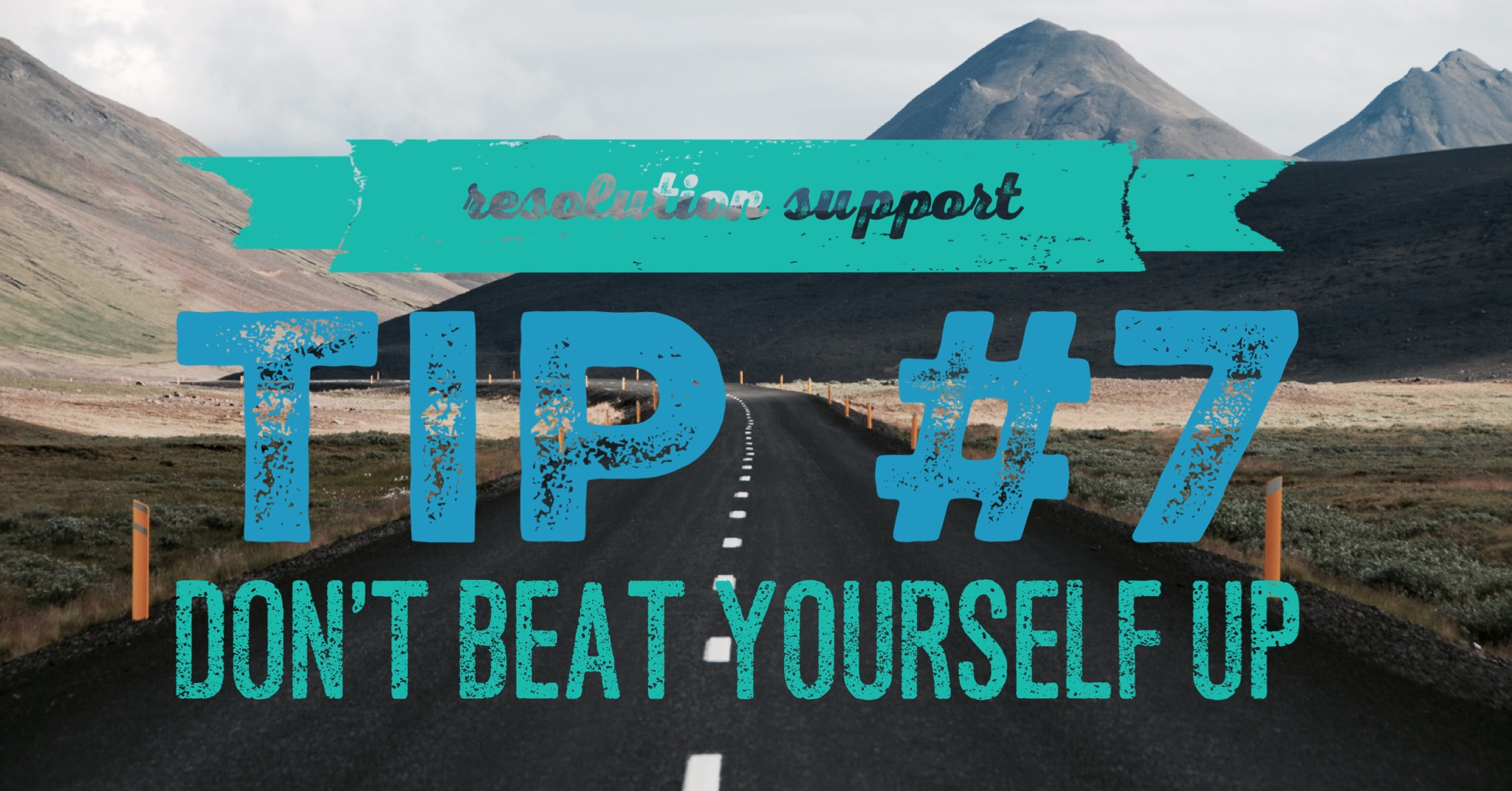 Resolution Support Tip #7: Don't beat yourself up
